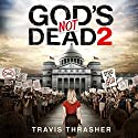 God's Not Dead 2 Audiobook by Travis Thrasher Narrated by Dean Gallagher
