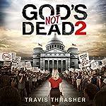 God's Not Dead 2 | Travis Thrasher
