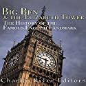 Big Ben and the Elizabeth Tower: The History of the Famous English Landmark Audiobook by  Charles River Editors Narrated by Ken Teutsch