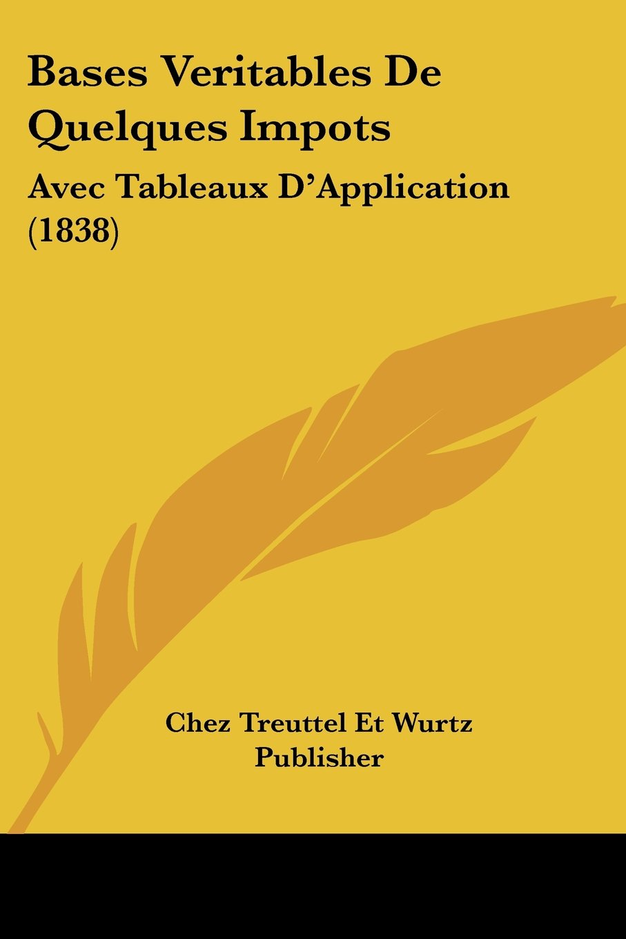 Bases Veritables De Quelques Impots: Avec Tableaux D'Application (1838) (French Edition) pdf