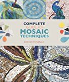 Complete Guide to Mosaic Techniques: A Complete Guide, with Contributions from 40 International Artists