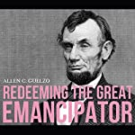 Redeeming the Great Emancipator | Allen C. Guelzo