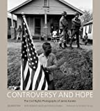 Controversy and Hope, James H. Karales and Julian Cox, 161117158X