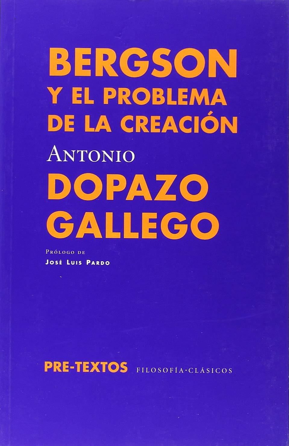 Bergson y el problema de la creación Filosofía clásicos: Amazon.es: Antonio Dopazo, José Luis Pardo: Libros