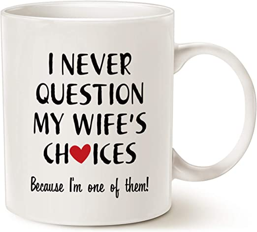 Amazon Com Mauag Funny Quote Coffee Mug For Husband Valentine S Day Gifts One Of My Wife S Choices Funny Cup White 11 Oz Kitchen Dining