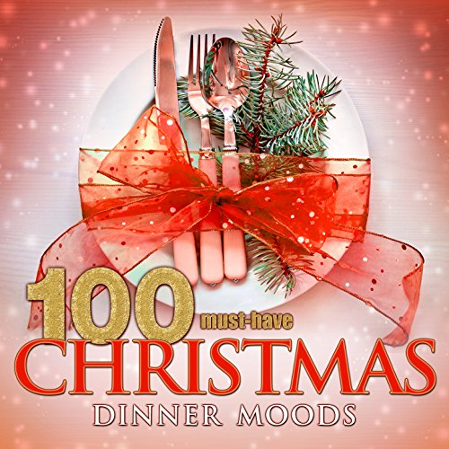 100 Must-Have Christmas Dinner Moods (Beautiful Christmas Instrumentals)