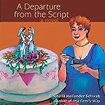 A Departure from the Script   Rochelle Hollander Schwab