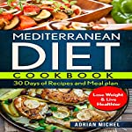 Mediterranean Diet Cookbook: : 30 Days of Recipes and Meal Plan to Lose Weight and Live Healthier | Adrian Michel