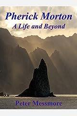 Pherick Morton: A Life and Beyond Kindle Edition