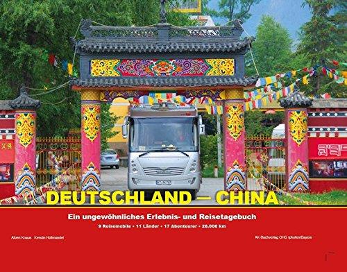 deutschland-china-ein-ungewhnliches-erlebnis-und-reisetagebuch-9-reisemobile-11-lnder-17-abenteurer-28-000-km