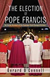 The Election of Pope Francis: An Inside Account of the Conclave That Changed History