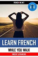 Audiobook - Learn French phrases while you walk (3 hours 33 minutes) - Vol 4: Just relax and listen - Repeat and memorize key French phrases Kindle Edition