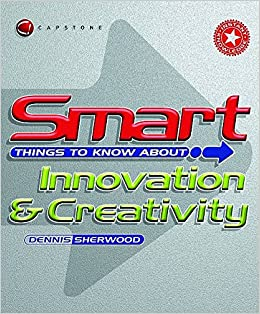 Book Smart Things to Know About Innovation and Creativity (Smart Things to Know About (Stay Smart!) Series)