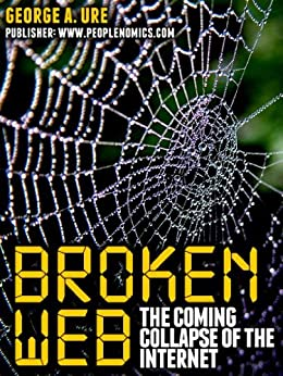 Broken Web The Coming Collapse of the Internet by [Ure, George]