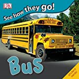 See How They Go! Bus, Dorling Kindersley Publishing Staff, 0756658365