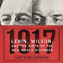 1917: Lenin, Wilson, and the Birth of the New World Disorder Audiobook by Arthur Herman Narrated by Stefan Rudnicki
