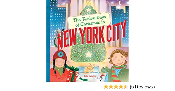 the twelve days of christmas in new york city the twelve days of christmas in america lisa adams 9781402764400 amazoncom books - How Many Days Of Christmas Are There