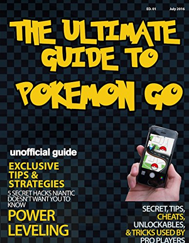 Pokemon Go : The Complete Guide (Strategies For Rare and Legendary Pokemon): Pokemon Go Ultimate Guide : A Robust Tutorial Backed By Over 200 Hours Of Research and Data With Daily Tips (iOs, Android)]()