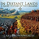 In Distant Lands: A Short History of the Crusades Audiobook by Lars Brownworth Narrated by Joe Barrett