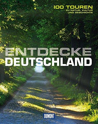Entdecke Deutschland  DuMont Bildband   100 Touren Zu Kultur Geschichte Und Natur