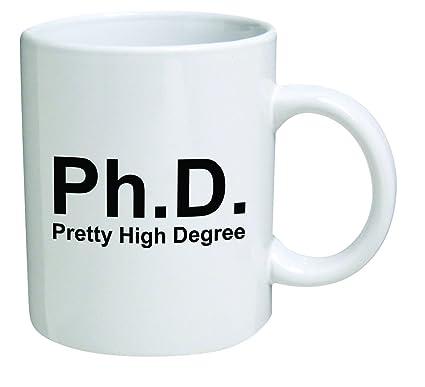 Funny Mug 11OZ Ph D Phd Doctorate Pretty High Degree