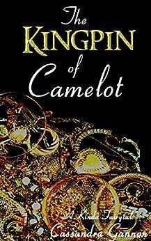 The Kingpin of Camelot (A Kinda Fairytale Book 3) by [Gannon, Cassandra]