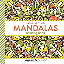 Hand Drawn Mandalas Coloring Book Volume One An Adult For Stress Relief Relaxation Meditation And Creativity Jenean Morrison