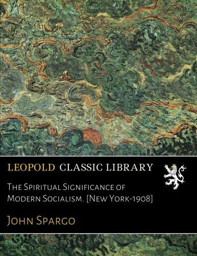The Spiritual Significance of Modern Socialism. [New York-1908] ebook