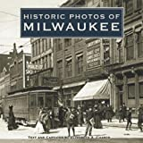 Front cover for the book Historic photos of Milwaukee by Elizabeth A. Chasco