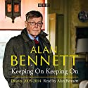Alan Bennett: Keeping On Keeping On: Diaries 2005-2014 Radio/TV Program by Alan Bennett Narrated by Alan Bennett