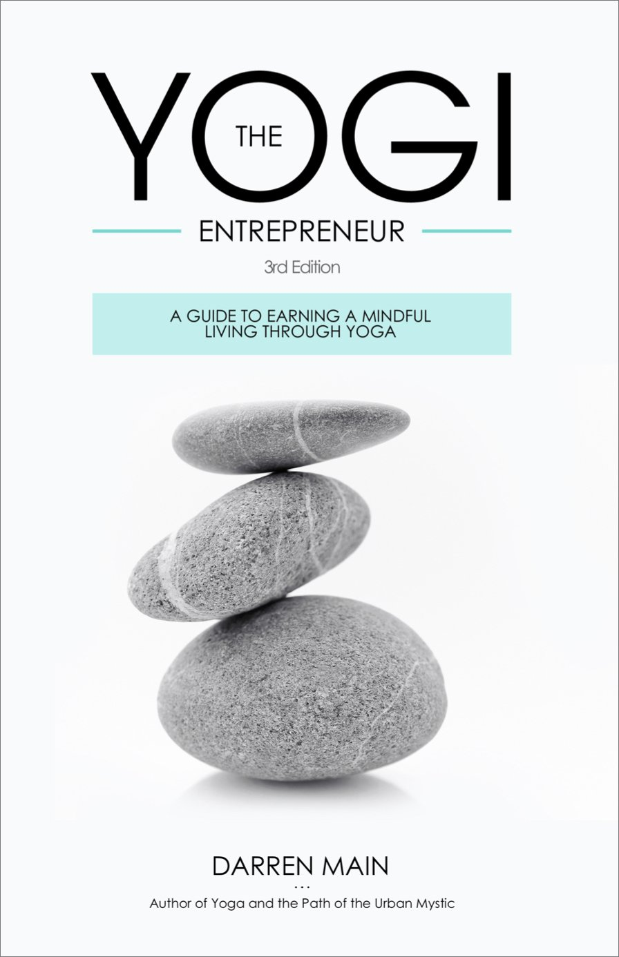 The Yogi Entrepreneur: A Guide to Earning a Mindful Living Through ...