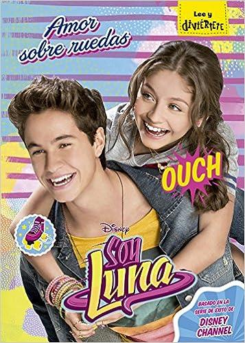 Amor sobre ruedas: Narrativa 4 Disney. Soy Luna: Amazon.es: Disney, Editorial Planeta S. A.: Libros