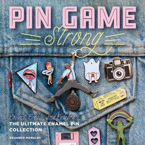 Pin Game Strong: Collect, Create, and Celebrate the Ultimate Enamel Pin Collection