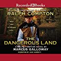 The Dangerous Land: A Ralph Compton Novel Audiobook by Ralph Compton, Marcus Galloway Narrated by Jack Garrett