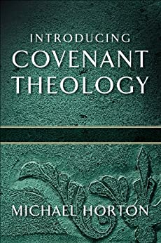 Introducing Covenant Theology by [Horton, Michael]
