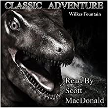 Classic Adventure Audiobook by Wilkes Fountain Narrated by Scott MacDonald