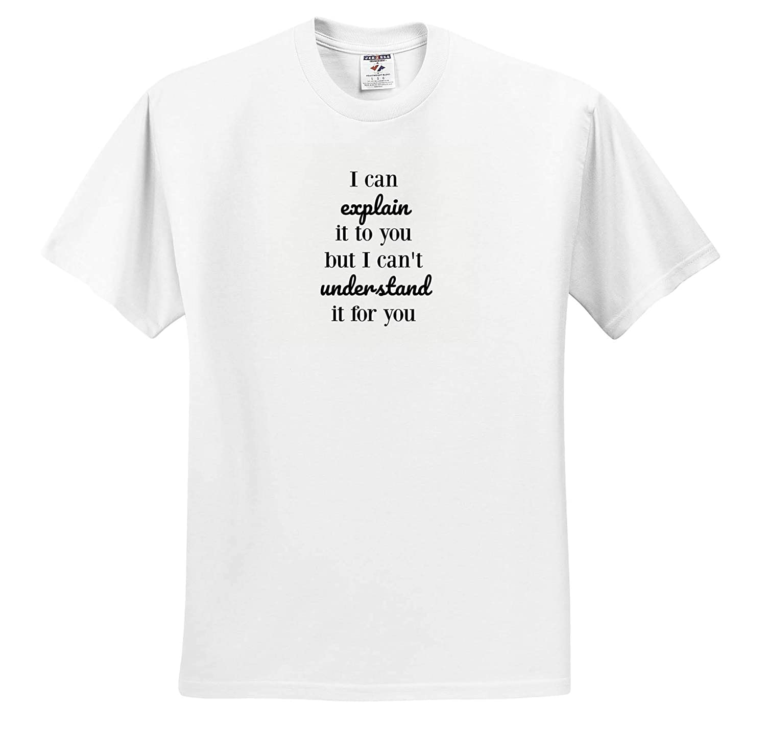 T-Shirts Image of I Can Explain It to You But I Cant Understand It Quote 3dRose Gabriella B Quote