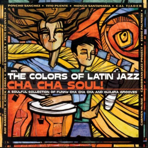 Jazz Colours - The Colors Of Latin Jazz: Cha Cha Soul!