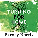 Turning for Home Audiobook by Barney Norris Narrated by Timothy West, Paul Hickey, Eleanor Wyld