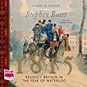 1815: Regency Britain in the Year of Waterloo Audiobook by Stephen Bates Narrated by Jonathan Keeble