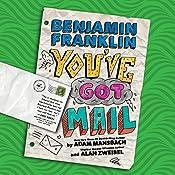 Benjamin Franklin: You've Got Mail   Adam Mansbach, Alan Zweibel