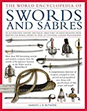 edged weapons - World Ency of Swords & Sabres: An Authoritative History and Visual Directory of Edged Weapons From Around the World, Shown in Over 600 Stunning Photographs