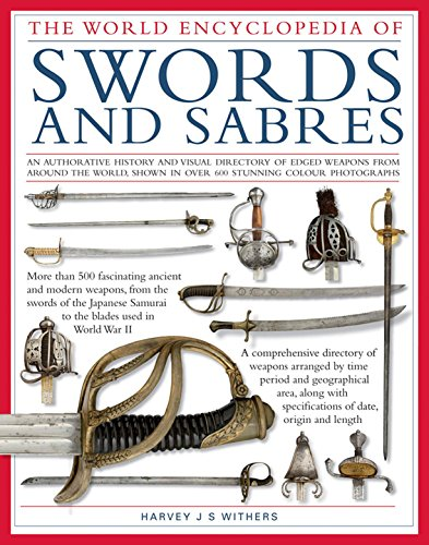 World Ency of Swords & Sabres: An Authoritative History and Visual Directory of Edged Weapons From Around the World, Shown in Over 600 Stunning Photographs