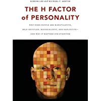The H Factor of Personality: Why Some People are Manipulative, Self-Entitled, Materialistic, and Exploitive--And Why It…