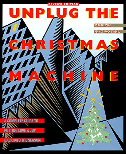 Unplug the Christmas Machine: A Complete Guide to Putting Love and Joy Back into the Season (Christmas Machine)