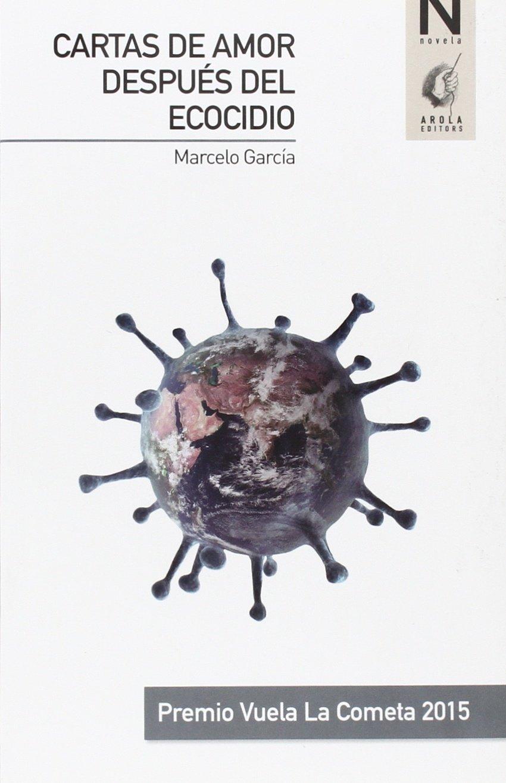 CARTAS DE AMOR DESPUÉS DEL ECOCIDIO: Marcelo García Martínez ...