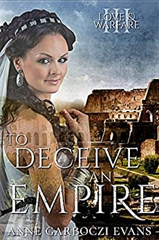 To Deceive an Empire: Love and Warfare series book 3 by [Evans, Anne Garboczi]