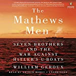 The Mathews Men: Seven Brothers and the War Against Hitler's U-boats | William Geroux