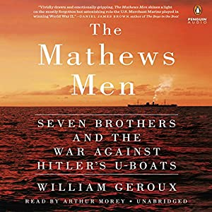 The Mathews Men: Seven Brothers and the War Against Hitler's U-boats Audiobook by William Geroux Narrated by Arthur Morey