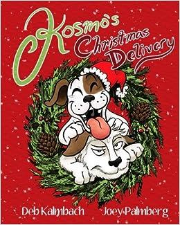 Kosmo's Christmas Delivery: Deb Kalmbach, Joey Palmberg ...